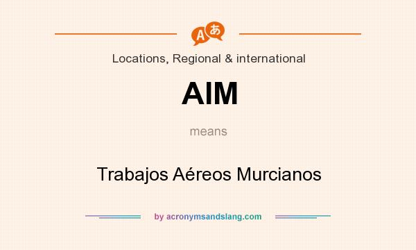What does AIM mean? It stands for Trabajos Aéreos Murcianos