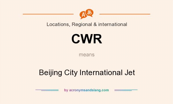 What does CWR mean? It stands for Beijing City International Jet