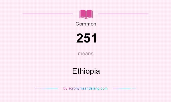 What does 251 mean? It stands for Ethiopia