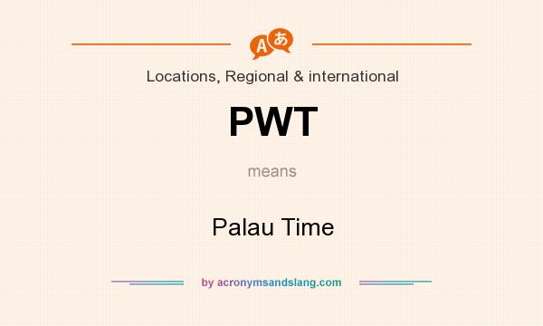 What does PWT mean? It stands for Palau Time