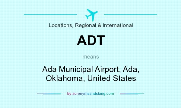 What does ADT mean? It stands for Ada Municipal Airport, Ada, Oklahoma, United States