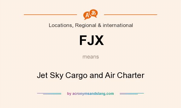 What does FJX mean? It stands for Jet Sky Cargo and Air Charter