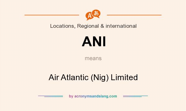 What does ANI mean? It stands for Air Atlantic (Nig) Limited