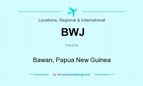 What does BWJ mean? It stands for Bawan, Papua New Guinea