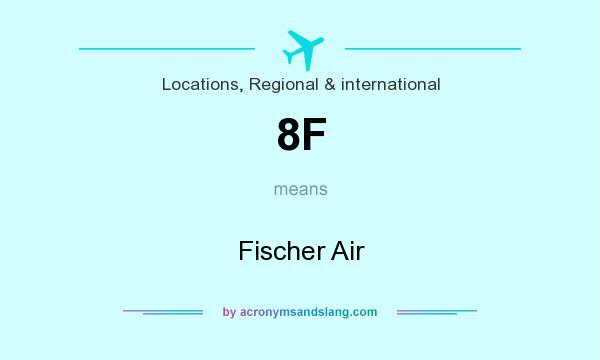 What does 8F mean? It stands for Fischer Air