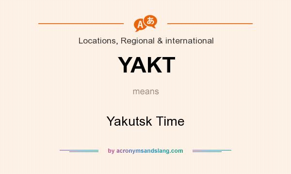What does YAKT mean? It stands for Yakutsk Time