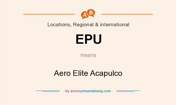 What does EPU mean? It stands for Aero Elite Acapulco