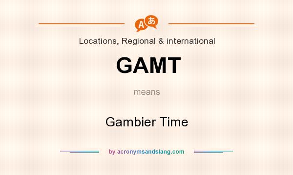 What does GAMT mean? It stands for Gambier Time