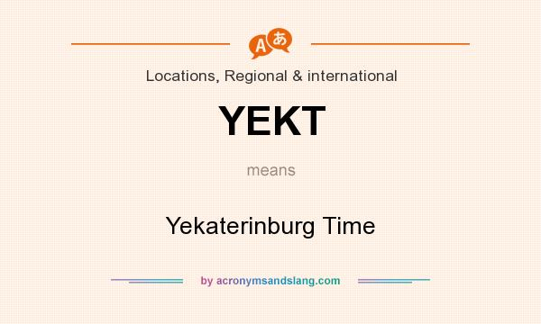 What does YEKT mean? It stands for Yekaterinburg Time