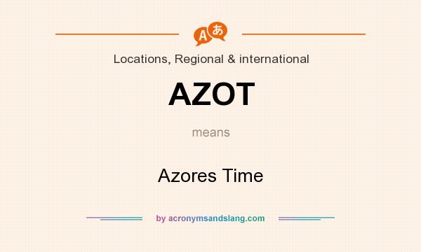 What does AZOT mean? It stands for Azores Time