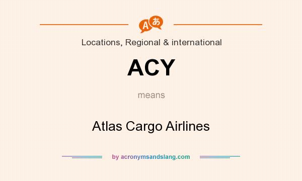 What does ACY mean? It stands for Atlas Cargo Airlines