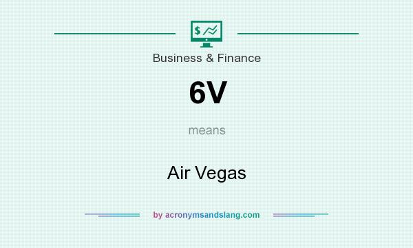 What does 6V mean? It stands for Air Vegas