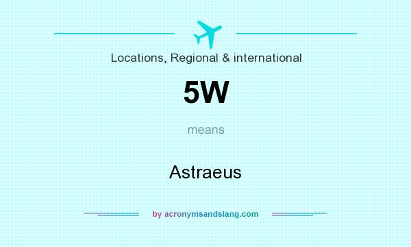 What does 5W mean? It stands for Astraeus