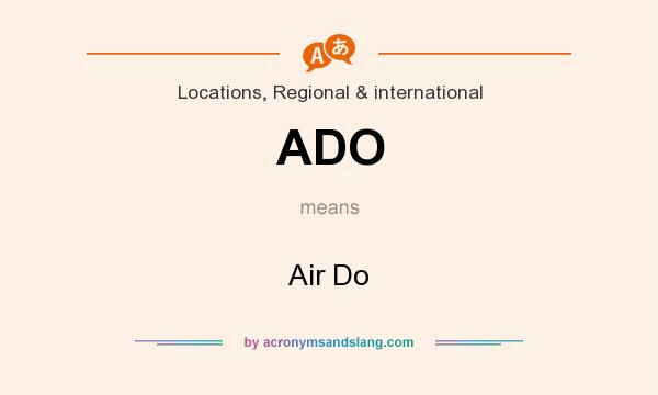 What does ADO mean? It stands for Air Do
