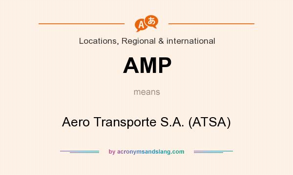 What does AMP mean? It stands for Aero Transporte S.A. (ATSA)