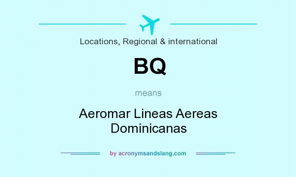 What does BQ mean? It stands for Aeromar Lineas Aereas Dominicanas