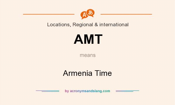 What does AMT mean? It stands for Armenia Time