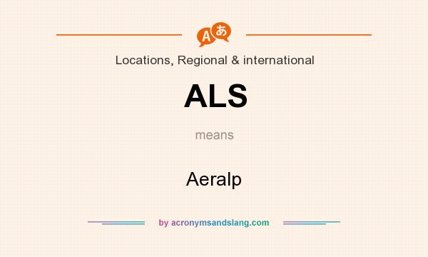 What does ALS mean? It stands for Aeralp