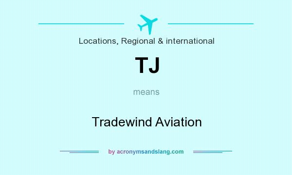 What does TJ mean? It stands for Tradewind Aviation