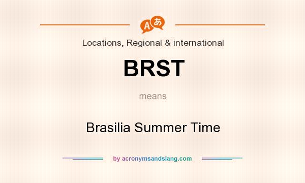What does BRST mean? It stands for Brasilia Summer Time