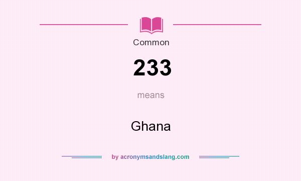What does 233 mean? It stands for Ghana