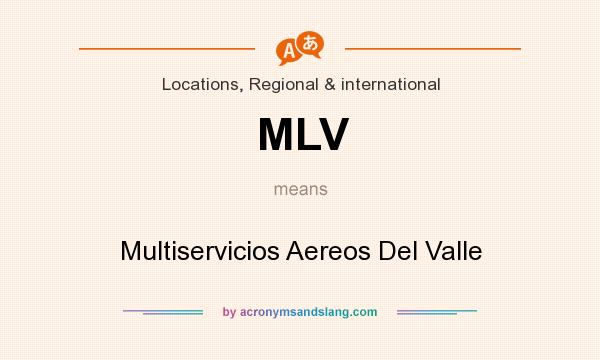 What does MLV mean? It stands for Multiservicios Aereos Del Valle
