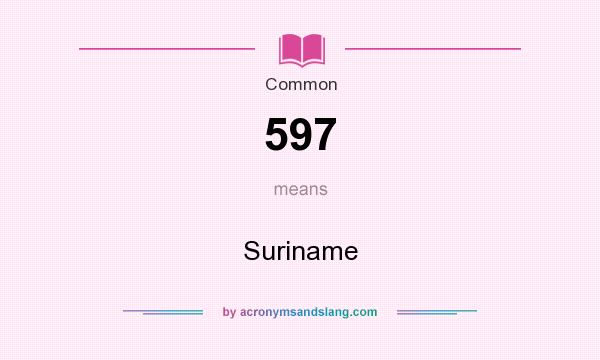 What does 597 mean? It stands for Suriname