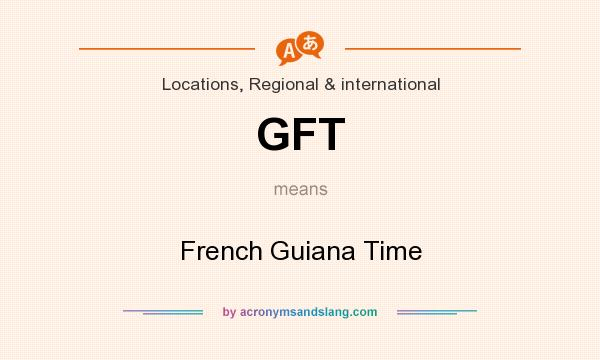 What does GFT mean? It stands for French Guiana Time