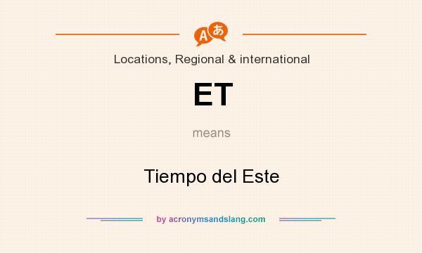 What does ET mean? It stands for Tiempo del Este