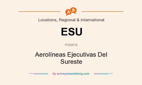 What does ESU mean? It stands for Aerolíneas Ejecutivas Del Sureste