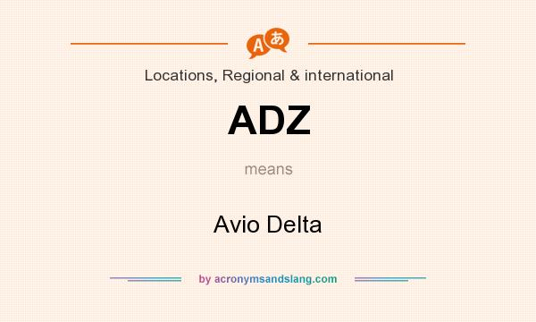 What does ADZ mean? It stands for Avio Delta