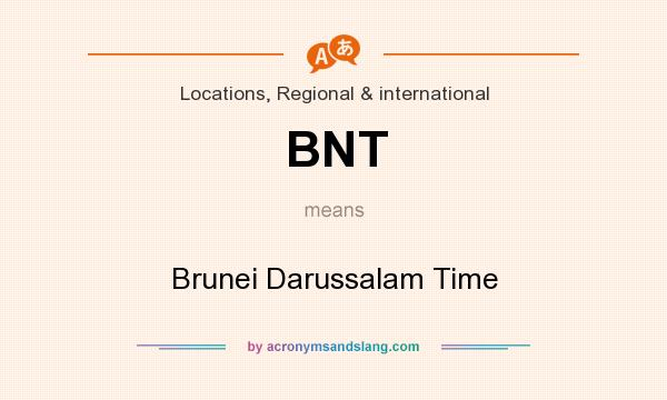 What does BNT mean? It stands for Brunei Darussalam Time