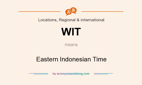 What does WIT mean? It stands for Eastern Indonesian Time