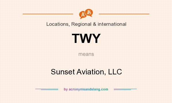What does TWY mean? It stands for Sunset Aviation, LLC