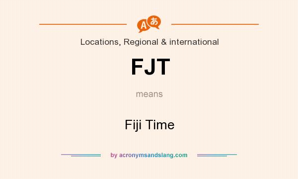 What does FJT mean? It stands for Fiji Time