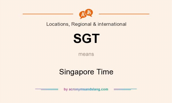 What does SGT mean? It stands for Singapore Time