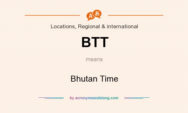 What does BTT mean? It stands for Bhutan Time