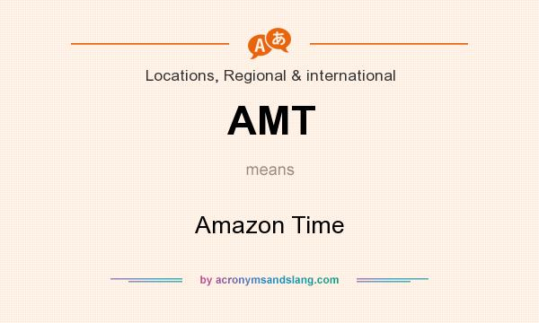 What does AMT mean? It stands for Amazon Time