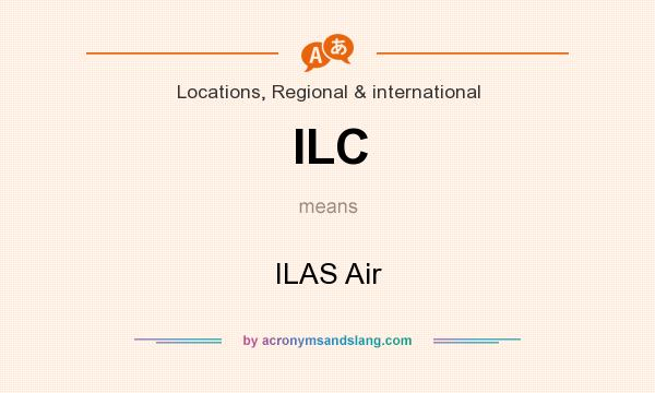 What does ILC mean? It stands for ILAS Air