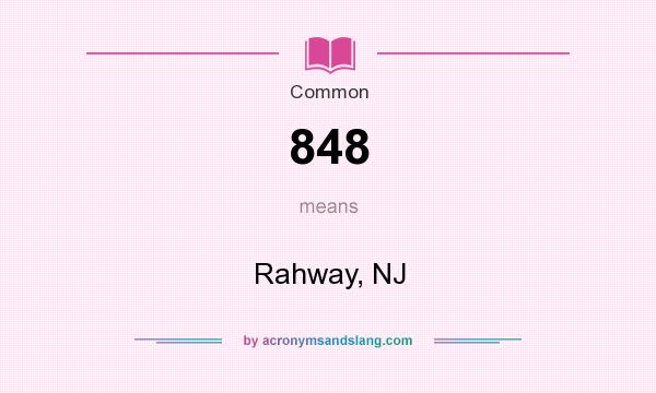What does 848 mean? It stands for Rahway, NJ