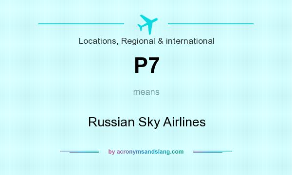 What does P7 mean? It stands for Russian Sky Airlines