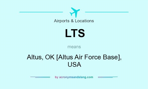 What does LTS mean? It stands for Altus, OK [Altus Air Force Base], USA