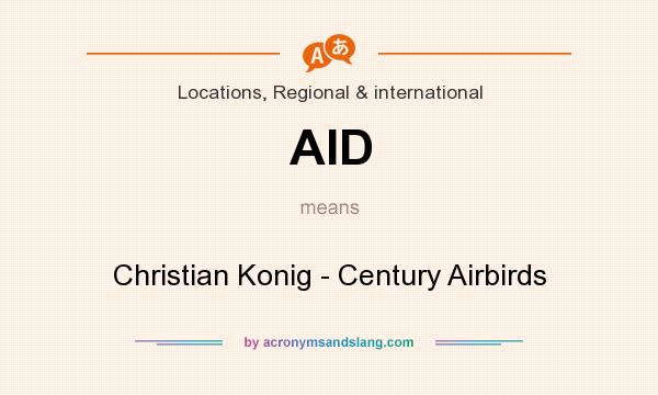 What does AID mean? It stands for Christian Konig - Century Airbirds