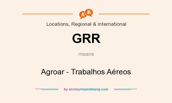 What does GRR mean? It stands for Agroar - Trabalhos Aéreos