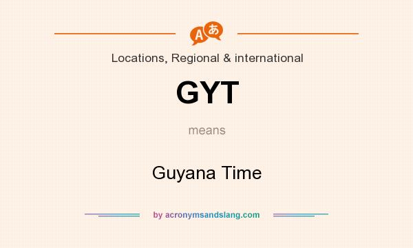 What does GYT mean? It stands for Guyana Time