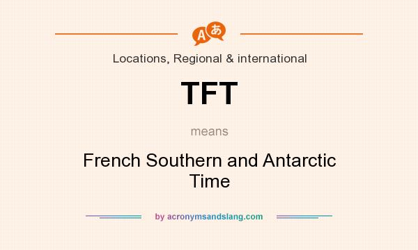 What does TFT mean? It stands for French Southern and Antarctic Time