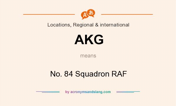 What does AKG mean? It stands for No. 84 Squadron RAF