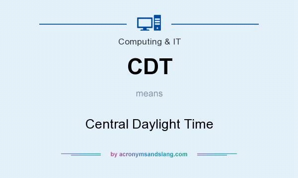What does CDT mean? It stands for Central Daylight Time
