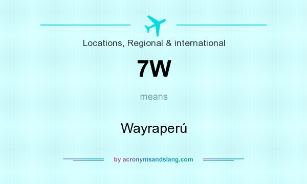 What does 7W mean? It stands for Wayraperú