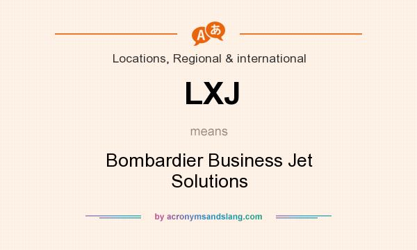 What does LXJ mean? It stands for Bombardier Business Jet Solutions